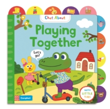 Playing Together : A Book About Playing, with Tabs for Older Babies, Board book