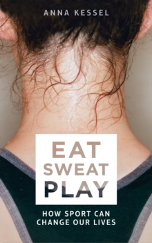 Eat. Sweat. Play : How Sport Can Change Our Lives, Paperback
