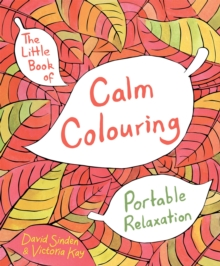The Little Book of Calm Colouring : Portable Relaxation, Paperback