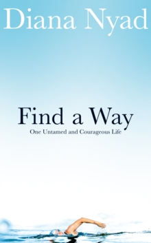 Find a Way : One Untamed and Courageous Life, Hardback