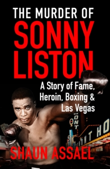 The Murder of Sonny Liston : A Story of Fame, Heroin, Boxing & Las Vegas, Paperback