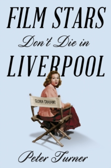 Film Stars Don't Die in Liverpool : A True Story, Paperback