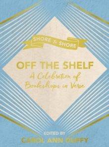 Off the Shelf : A Celebration of Bookshops in Verse, Hardback