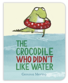 The Crocodile Who Didn't Like Water, Board book Book