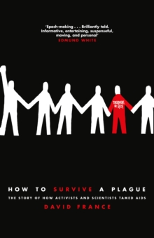 How to Survive a Plague : The Story of How Activists and Scientists Tamed AIDS, Hardback