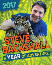 Steve Backshall Annual 2017 : A Year of Adventure, Hardback