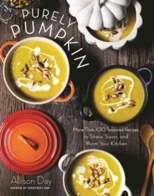 Purely Pumpkin : More Than 100 Seasonal Recipes to Share, Savor, and Warm Your Kitchen, Hardback