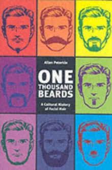 One Thousand Beards : A Cultural History of Facial Hair, Paperback