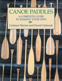 Canoe Paddles : A Complete Guide to Making Your Own, Paperback