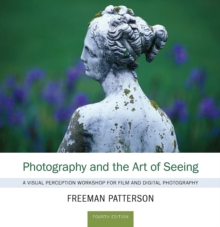 Photography and the Art of Seeing : A Visual Perception Workshop, Paperback