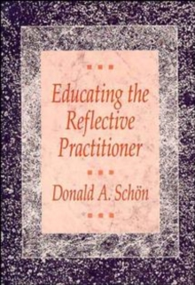 Educating the Reflective Practitioner : Toward a New Design for Teaching and Learning, Paperback Book