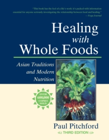 Healing with Whole Foods : Asian Traditions and Modern Nutrition, Paperback