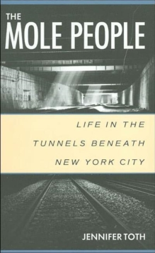 The Mole People : Life in the Tunnels Beneath New York City, Paperback