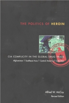 The Politics of Heroin : CIA Complicity in the Global Drug Trade, Paperback