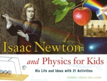Isaac Newton and Physics for Kids : His Life and Ideas with 21 Activities, Paperback
