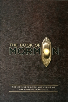 The Book of Mormon Script Book : The Complete Book and Lyrics of the Broadway Musical, Paperback Book