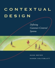 Contextual Design : Defining Customer-Centered Systems, Paperback