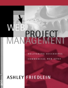 Web Project Management : Delivering Successful Commercial Web Sites, Paperback Book