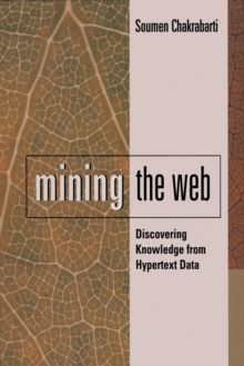 Mining the Web : Discovering Knowledge from Hypertext Data, Hardback