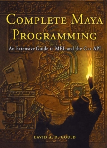 Complete Maya Programming : An Extensive Guide to Mel and C++ Api, Paperback