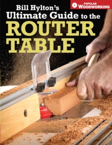Bill Hylton's Ultimate Guide to the Router Table, Paperback