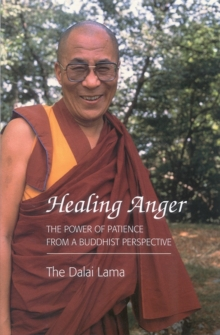 Healing Anger : Power of Patience from a Buddhist Perspective, Paperback Book