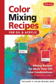 Color Mixing Recipes : Mixing Recipes for More Than 450 Colour Combinations, Paperback Book