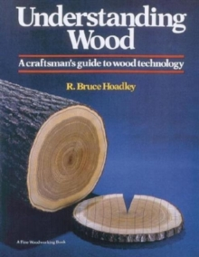 Understanding Wood : A Craftsman's Guide to Wood Technology, Hardback
