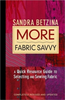 More Fabric Savvy : A Quick Resource Guide to Selecting and Sewing Fabric, Hardback