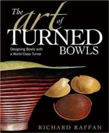 The Art of Turned Bowls : Designing Bowls with a World-class Turner, Paperback