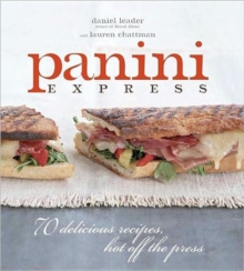 Panini Express : 70 Delicious Recipes Hot Off the Press, Hardback Book