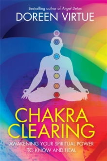 Chakra Clearing : Awakening Your Spiritual Power to Know and Heal, Paperback Book