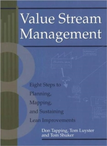 Value Stream Management : Eight Steps to Planning, Mapping and Sustaining Lean Improvements, Paperback