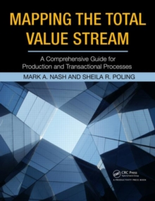 Mapping the Total Value Stream : A Comprehensive Guide for Production and Transactional Processes, Paperback