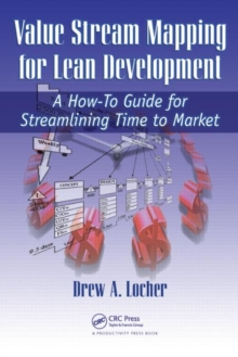 Value Stream Mapping for Lean Development : A How-To Guide for Streamlining Time to Market, Paperback