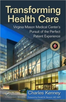 Transforming Healthcare : Virginia Mason Medical Center's Pursuit of the Perfect Patient Experience, Hardback