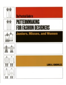 The Practical Guide To Patternmaking For Fashion Designers : Juniors, Misses, and Women, Paperback