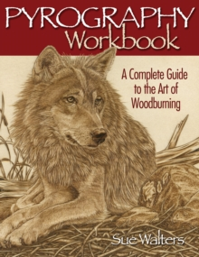 Pyrography Workbook : A Complete Guide to the Art of Woodburning, Paperback Book