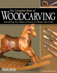 The Complete Book of Woodcarving : Everything You Need to Know to Master the Craft, Paperback