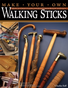 Make Your Own Walking Sticks : How to Craft Canes and Staffs from Rustic to Fancy, Paperback