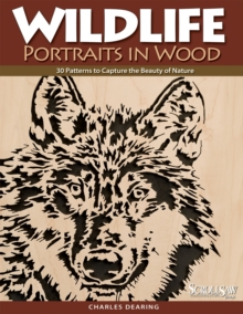Wildlife Portraits in Wood : 30 Patterns to Capture the Beauty of Nature, Paperback