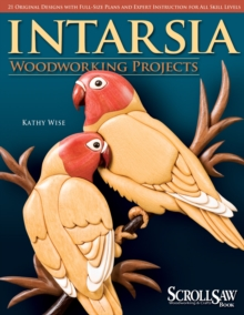 Intarsia Woodworking Projects : 21 Original Designs with Full-size Plans and Expert Instruction for All Skill Levels, Paperback Book