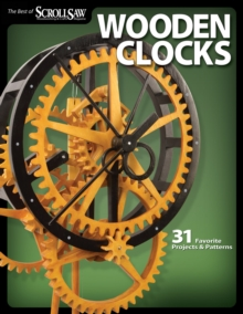 Wooden Clocks : 31 Favorite Projects and Patterns, Paperback
