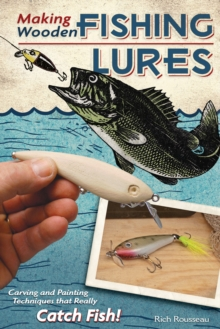 Making Wooden Fishing Lures : Carving and Painting Techniques That Really Catch Fish, Paperback