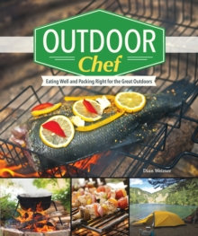 The Outdoor Chef : Cooking and Eating in the Great Outdoors, Paperback Book