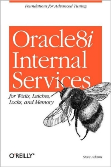 Oracle 8i Internal Services for Waits, Latches, Locks, and Memory, Paperback