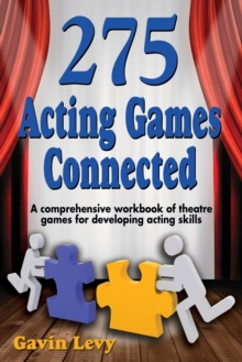275 Acting Games - Connected : A Comprehensive Workbook of Theatre Games for Developing Acting Skills, Paperback