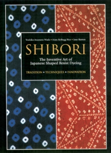Shibori : The Inventive Art of Japanese Shaped Resist Dyeing, Paperback
