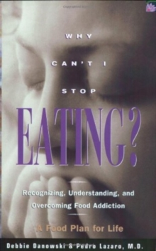Why Can't I Stop Eating? : Recognizing, Understanding and Overcoming Food Addiction, Paperback