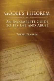 Godel's Theorem : An Incomplete Guide to Its Use and Abuse, Paperback